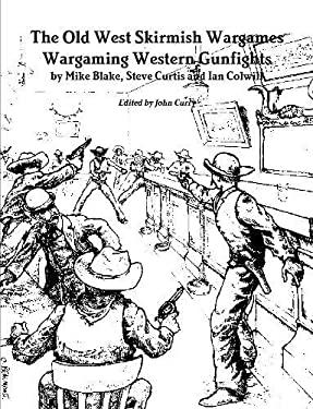 The Old West Skirmish Wargames: Wargaming Western Gunfights