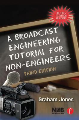 A Broadcast Engineering Tutorial for Non-Engineers 9780240807003