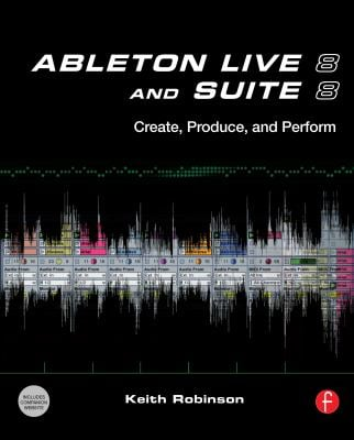 Ableton Live 8 and Suite 8: Create, Produce, Perform 9780240812281