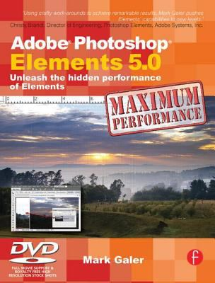 Adobe Photoshop Elements 5.0 Maximum Performance: Unleash the Hidden Performance of Elements [With CDROM]