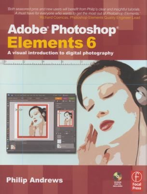 Adobe Photoshop Elements 6: A Visual Introduction to Digital Photography [With CDROM] 9780240520995