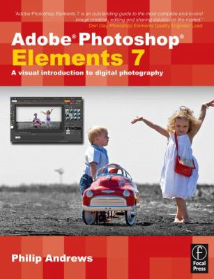 Adobe Photoshop Elements 7: A Visual Introduction to Digital Photography 9780240521572