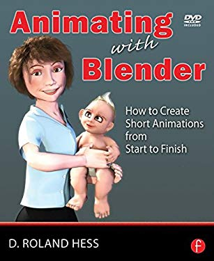 Animating with Blender: How to Create Short Animations from Start to Finish [With Dvdrom] 9780240810799
