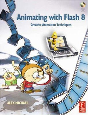 Animating with Flash 8: Creative Animation Techniques [With CDROM] 9780240519661