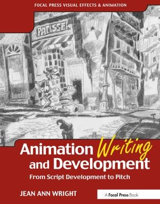 Animation Writing and Development: From Script Development to Pitch 9780240805498