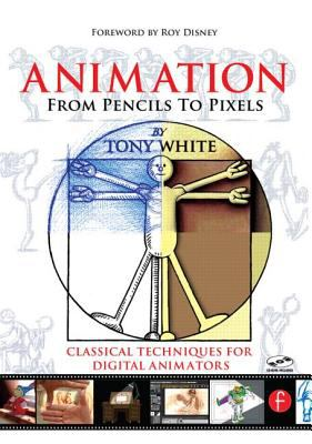 Animation from Pencils to Pixels: Classical Techniques for the Digital Animators [With CDROM] 9780240806709