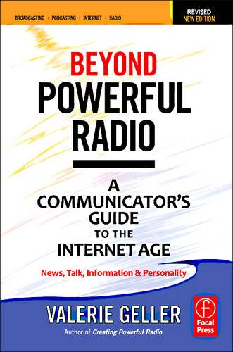 Beyond Powerful Radio: A Communicator's Guide to the Internet Age: News, Talk, Information & Personality for Broadcasting, Podcasting, Intern 9780240522241