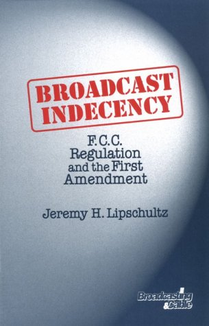 Broadcast Indecency: F.C.C. Regulation and the First Amendment 9780240802084