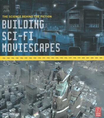Building Sci-Fi Moviescapes: The Science Behind the Fiction 9780240807720