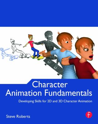 Character Animation Fundamentals: Developing Skills for 2D and 3D Character Animation 9780240522272