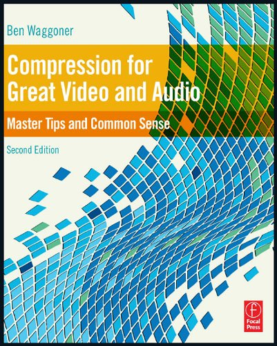 Compression for Great Video and Audio: Master Tips and Common Sense 9780240812137