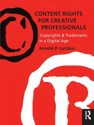 Content Rights for Creative Professionals: Copyrights & Trademarks in a Digital Age [With CDROM] 9780240804842