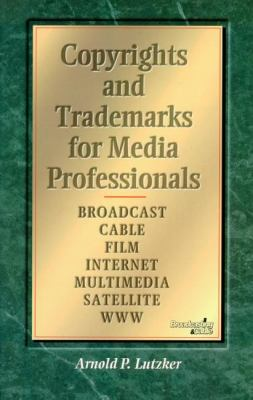 Copyrights and Trademarks for Media Professionals 9780240802763
