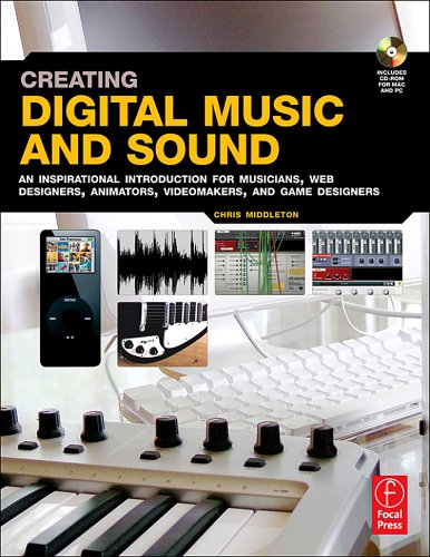 Creating Digital Music and Sound: An Inspirational Introduction for Musicians, Web Designers, Animators, Videomakers, and Game Designers [With CDROM] 9780240808321