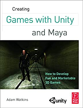 Creating Games with Unity and Maya: How to Develop Fun and Marketable 3D Games 9780240818818