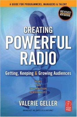 Creating Powerful Radio: Getting, Keeping & Growing Audiences: News, Talk, Information & Personality Broadcast, HD, Satellite & Internet 9780240519289