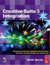 Creative Suite 3 Integration: Photoshop, Illustrator, Indesign, Dreamweaver, Flash Pro, Acrobat, Bridge and Version Cue [With CDRO