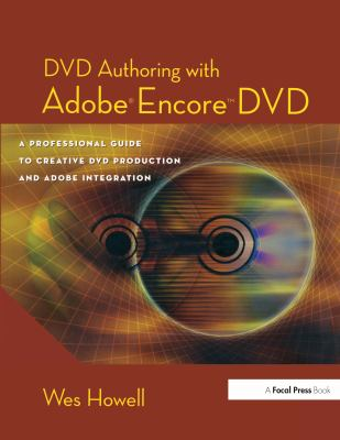 DVD Authoring with Adobe Encore DVD: A Professional Guide to Creative DVD Production and Adobe Integration 9780240805634