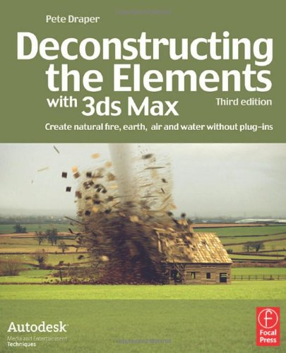 Deconstructing the Elements with 3ds Max: Create Natural Fire, Earth, Air and Water Without Plug-Ins 9780240521268