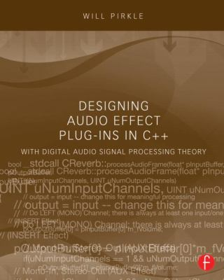 Designing Audio Effect Plug-Ins in C++: With Digital Audio Signal Processing Theory 9780240825151
