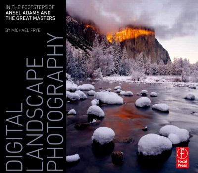 Digital Landscape Photography: In the Footsteps of Ansel Adams and the Great Masters 9780240812434