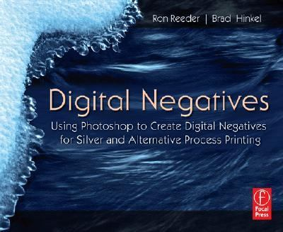 Digital Negatives: Using Photoshop to Create Digital Negatives for Silver and Alternative Process Printing 9780240808543