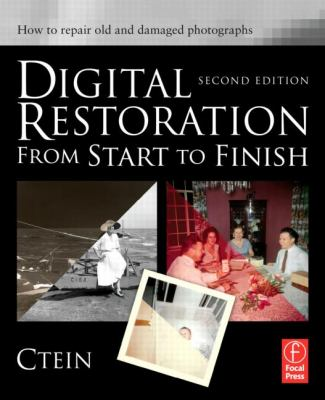 Digital Restoration from Start to Finish: How to Repair Old and Damaged Photographs 9780240812083