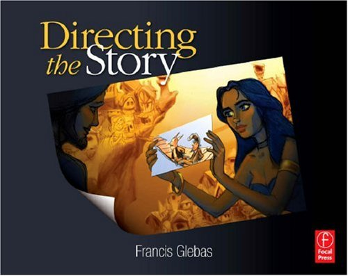 Directing the Story: Professional Storytelling and Storyboarding Techniques for Live Action and Animation 9780240810768