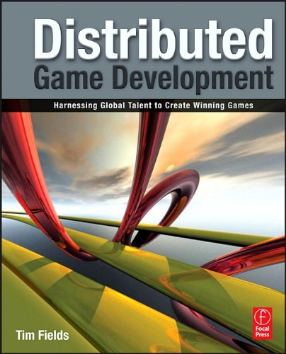 Distributed Game Development: Harnessing Global Talent to Create Winning Games 9780240812717