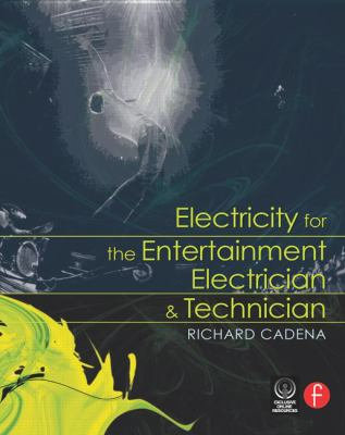 Electricity for the Entertainment Electrician & Technician 9780240809953