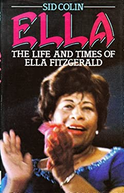 Ella: The Life and Times of Ella Fitzgerald - Colin, Sid