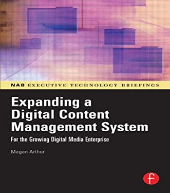 Expanding a Digital Content Management System: For the Growing Digital Media Enterprise 9780240807942