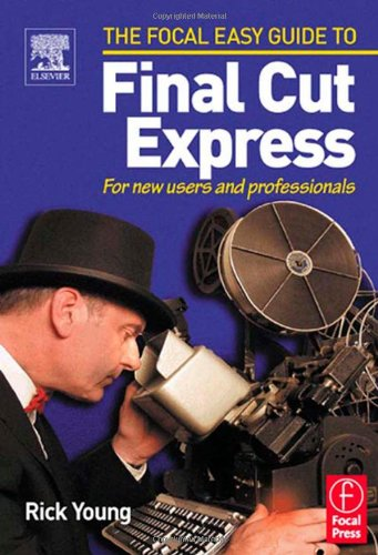 Final Cut Express: For New Users and Professionals 9780240519463