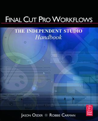 Final Cut Pro Workflows: The Independent Studio Handbook 9780240810058