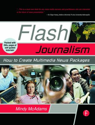 Flash Journalism: How to Create Multimedia News Packages 9780240806976