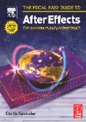 Focal Easy Guide to After Effects: For New Users and Professionals 9780240519685