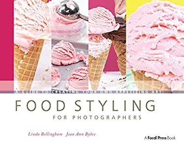 Food Styling for Photographers: A Guide to Creating Your Own Appetizing Art 9780240810065