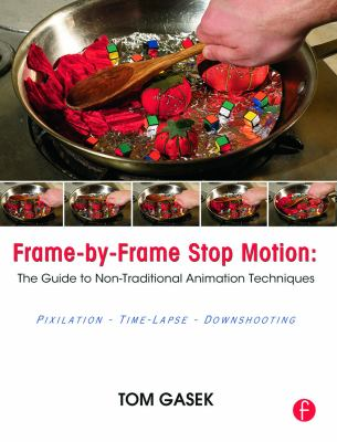 Frame-By-Frame Stop Motion: The Guide to Non-Traditional Animation Techniques 9780240817286
