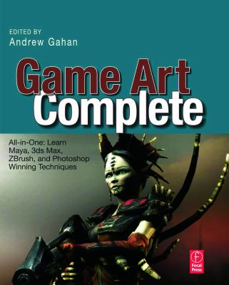 Game Art Complete: All-In-One: Learn Maya, 3ds Max, ZBrush, and Photoshop Winning Techniques 9780240811475