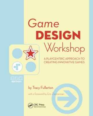 Game Design Workshop: A Playcentric Approach to Creating Innovative Games 9780240809748