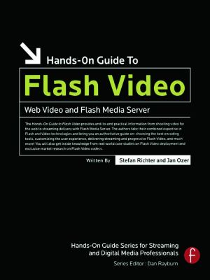 Hands-On Guide to Flash Video: Web Video and Flash Media Server 9780240809472