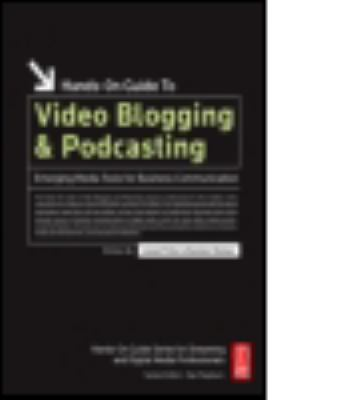 Hands-On Guide to Video Blogging and Podcasting 9780240808314