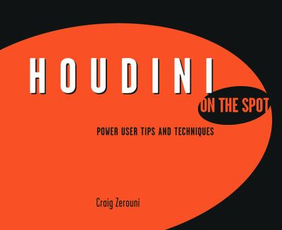 Houdini on the Spot: Power User Tips and Techniques 9780240808628