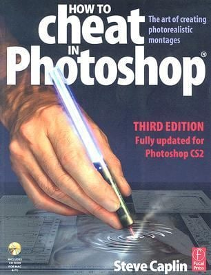 How to Cheat in Photoshop: The Art of Creating Photorealistic Montages [With CD-ROM] 9780240519852