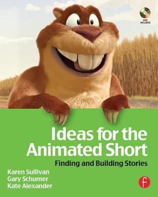 Ideas for the Animated Short: Finding and Building Stories [With DVD] 9780240808604