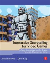 Interactive Storytelling for Video Games: A Player-Centered Approach to Creating Memorable Characters and Stories 11338929