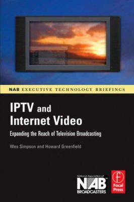 Iptv and Internet Video: Expanding the Reach of Television Broadcasting 9780240809540
