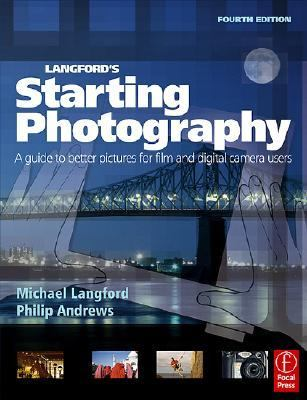 Langford's Starting Photography: A Guide to Better Pictures for Film and Digital Camera Users 9780240519678