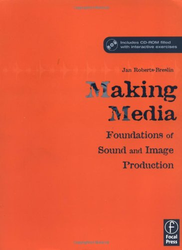 Making Media: Foundations of Sound and Image Production [With CDROM] 9780240805023