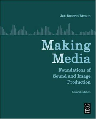 Making Media: Foundations of Sound and Image Production 9780240809076